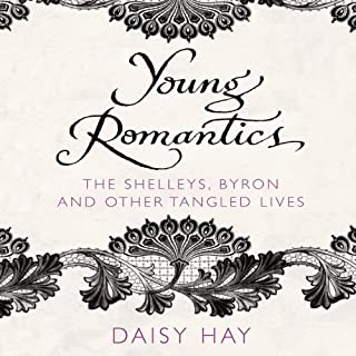 Young Romantics     The Shelleys, Byron and Other Tangled Lives              By:                                                                                                                                 Daisy Hay                               Narrated by:                                                                                                                                 Simon Vance                      Length: 11 hrs and 50 mins     32 ratings     Overall 4.7