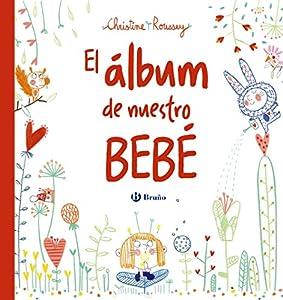 El álbum de nuestro bebé (Castellano - A Partir De 0 Años - Álbumes Del Bebé)