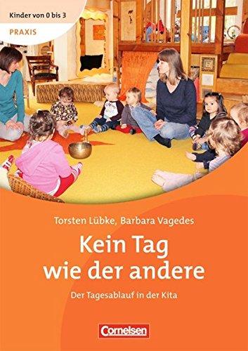 Kinder von 0 bis 3 - Praxis: Kein Tag wie der andere: Der Tagesablauf in der Kita. Buch