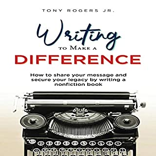 Writing to Make a Difference: How to Share Your Message and Secure Your Legacy by Writing a Nonfiction Book audiobook cover art
