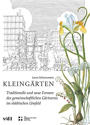 Kleingärten: Traditionelle und neue Formen des gemeinschaftlichen Gärtnerns im städtischen Umfeld