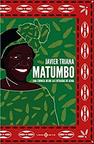 Matumbo: Crónicas de las entrañas de Kenia par Triana Javier