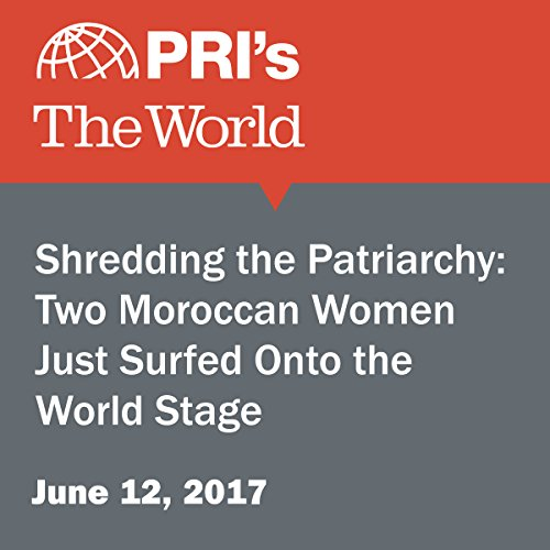Shredding the Patriarchy: Two Moroccan Women Just Surfed Onto the World Stage audiobook cover art