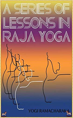 Series of Lessons in Raja Yoga - William Walker Atkinson [Platinum classics Edition](Illustrated) (English Edition)