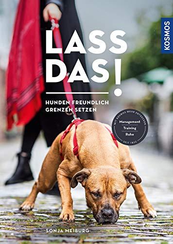 Lass das!: Hunden freundlich Grenzen setzen