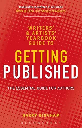The Writers' & Artists' Yearbook Guide to Getting Published: The Essential Guide for Authors