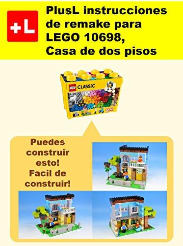 PlusL instrucciones de remake para LEGO 10698,Casa de dos pisos: Usted puede construir Casa de dos pisos de sus propios ladrillos (Spanish Edition)