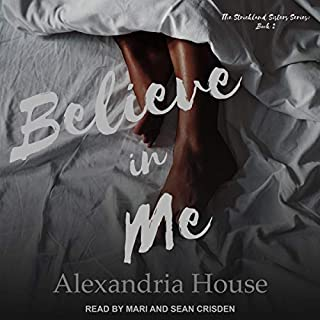 Believe in Me     Strickland Sisters, Book 2              Written by:                                                                                                                                 Alexandria House                               Narrated by:                                                                                                                                 Sean Crisden,                                                                                        Mari                      Length: 6 hrs and 20 mins     Not rated yet     Overall 0.0