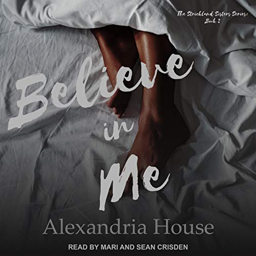 Believe in Me     Strickland Sisters, Book 2              By:                                                                                                                                 Alexandria House                               Narrated by:                                                                                                                                 Sean Crisden,                                                                                        Mari                      Length: 6 hrs and 20 mins     62 ratings     Overall 4.9