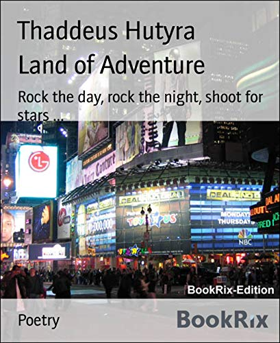 Land of Adventure: Rock the day, rock the night, shoot for stars ... (English Edition)