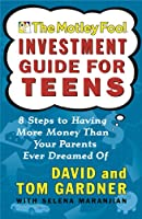 Motley Fool Investment Guide for Teen: 8 Steps to Having More Money Than Your Pa (Motley Fool Books)