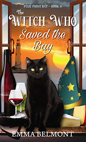 The Witch Who Saved the Bay (Pixie Point Bay Book 6): A Cozy Witch Mystery by [Emma Belmont]