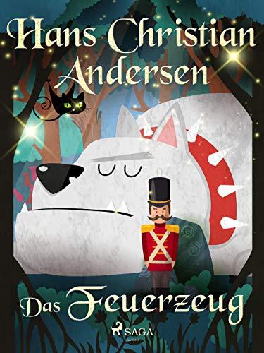 Das Feuerzeug (Die schönsten Märchen von Hans Christian Andersen)
