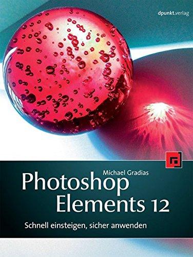 Photoshop Elements 12: Schnell einsteigen, sicher anwenden