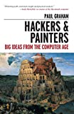 Hackers & Painters: Big Ideas from the Computer Age - Paul Graham