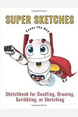 Super Sketches Saves the Day!: Sketchbook of Blank Pages for Doodling, Drawing, Scribbling, or Sketching Paperback