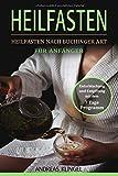 Heilfasten: Heilfasten nach Buchinger Art für Anfänger. Entschlackung und Entgiftung mit dem 7 Tage Programm.