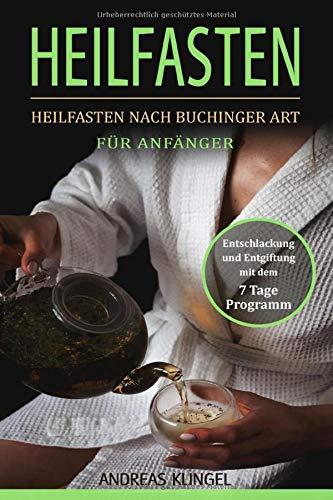 Heilfasten: Heilfasten nach Buchinger Art für Anfänger. Entschlackung und Entgiftung mit dem 7...