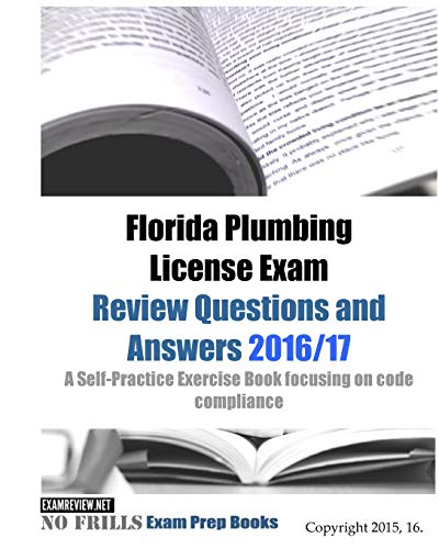 Florida Plumbing License Exam Review Questions and Answers 2016/17: A Self-Practice Exercise Book focusing on code compliance