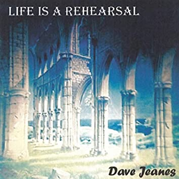 Life Is a Rehearsal