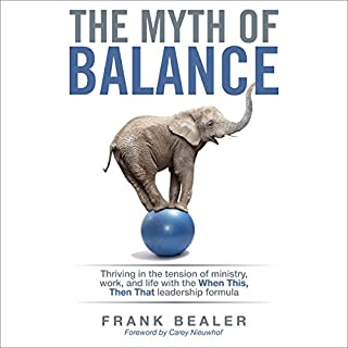 The Myth of Balance: Thriving in the Tension of Ministry, Work, and Life cover art
