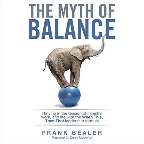 The Myth of Balance: Thriving in the Tension of Ministry, Work, and Life audiobook cover art