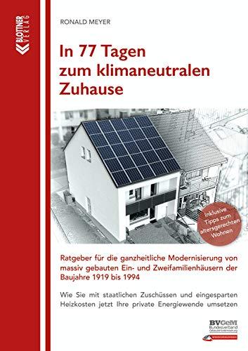 In 77 Tagen zum klimaneutralen Zuhause: Ratgeber für die ganzheitliche Modernisierung von massiv gebauten Ein- und Zweifamilienhäusern der Baujahre 1919 bis 1994