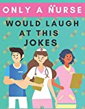 only a nurse would laugh at this jokes: jokes about Doctors and Nurses, Funny Nurses and doctor Jokes, Nurse Life, Hilarious Jokes, Funny Jokes for Kids, Great gift for nurses lovers