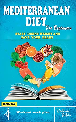 Mediterranean Diet for Beginners: Start Losing Weight Thanks to the Healthiest and Most Complete Diet in the World (Powerful Workout Routine Included)