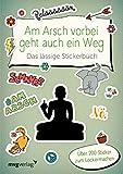 Am Arsch vorbei geht auch ein Weg – Das lässige Stickerbuch: Über 200 Sticker zum Lockermachen