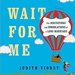 Wait for Me: And Other Poems About the Irritations and Consolations of a Long Marriage by [Judith Viorst]