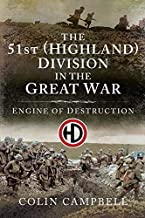 The 51st (Highland) Division in the Great War: Engine of Destruction