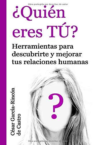 ¿Quién eres Tú?: Herramientas para descubrirte y mejorar tus relaciones humanas (Spanish Edition)