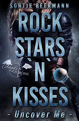 Rockstars `n` Kisses - Uncover Me (Angels & Demons 1) (German Edition)
