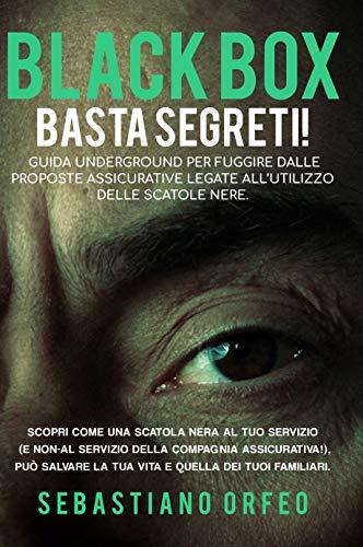 BLACK BOX – BASTA SEGRETI!: GUIDA UNDERGROUND PER FUGGIRE DALLE PROPOSTE ASSICURATIVE LEGATE ALL'UTILIZZO DELLE SCATOLE NERE. (Italian Edition)
