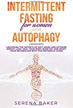 INTERMITTENT FASTING FOR WOMEN AND AUTOPHAGY: 2 manuscripts - Unlocking the secrets of anti aging and extreme weight loss: heal your body, burn fat, and reset your metabolism with this metabolic guide