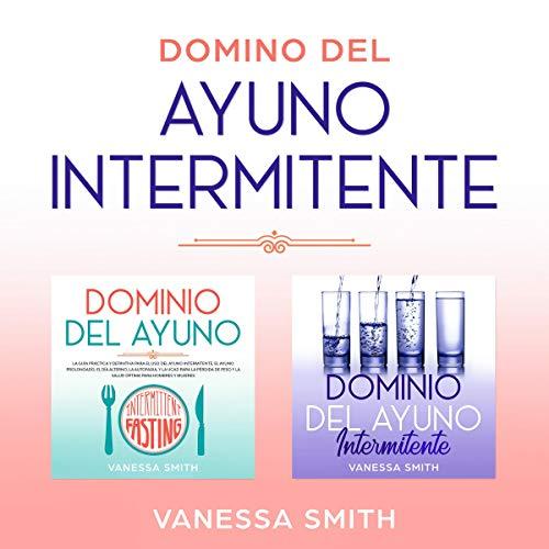 Domino del Ayuno Intermitente [Mastery of Intermittent Fasting] Audiobook By Vanessa Smith cover art