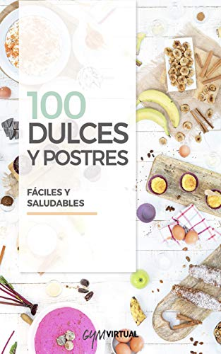 100 RECETAS DE DULCES Y POSTRES