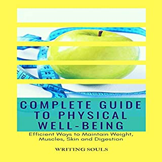 Complete Guide to Physical Well-Being: Efficient Ways to Maintain Weight, Muscle, Skin and Digestion audiobook cover art