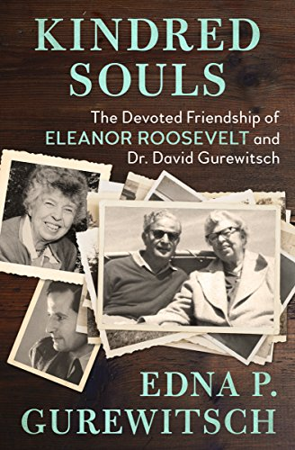 Kindred Souls: The Devoted Friendship of Eleanor Roosevelt and Dr. David Gurewitsch (English Edition)