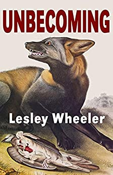 Unbecoming by [Lesley Wheeler]