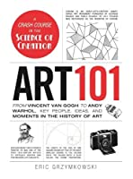 Art 101: From Vincent van Gogh to Andy Warhol, Key People, Ideas, and Moments in the History of Art (Adams 101) by Eric Grzymkowski(2014-01-01)
