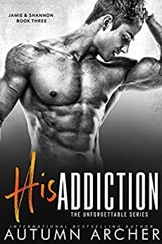 His Addiction: (The Unforgettable Series Book 3) by [Autumn Archer]