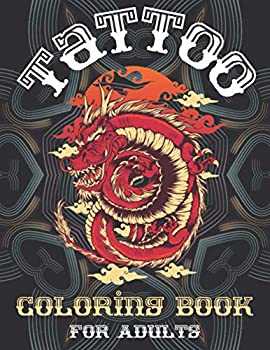 Tattoo Coloring Book For Adults  Over 100 Coloring Pages For Adult Relaxation With Dragons Roses Wolfs Mandala Paterns Sugar Skulls Lions Pirates And Many Others.