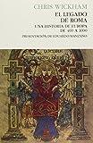 El legado de roma, Una Historia de Europa de 400 a 1000, Colección Ensayo (Pasado Presente): Una historia de Roma de 400 a 1000