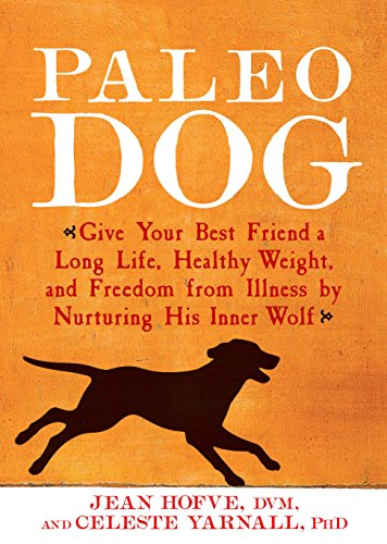 Paleo Dog: Give Your Best Friend a Long Life, Healthy...