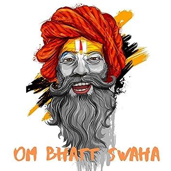 Om Bhatt Swaha