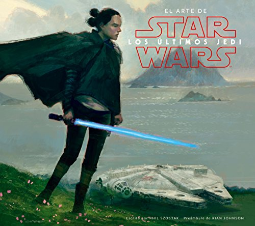 Star Wars El arte de los últimos Jedi (EP VIII) (Star Wars: Guías Ilustradas)