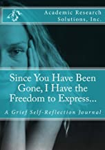 Since You Have Been Gone, I Have the Freedom to Express...: A Grief Self-Reflection Journal (Volume 2)