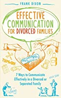 Effective Communication for Divorced Families: 7 Ways to Communicate Effectively in a Divorced or Separated Family